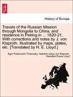 Travels of the Russian Mission through Mongolia to China, and residence in Peking in ... 1820-21. With corrections and notes by J. von Klaproth. Illustrated by maps, plates, etc. Vol. II - Timkovsky, Egor Fedorovich Klaproth, Heinrich Julius von Lloyd, Hannibal Evans