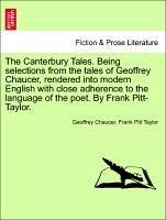 The Canterbury Tales. Being selections from the tales of Geoffrey Chaucer, rendered into modern English with close adherence to the language of the poet. By Frank Pitt-Taylor. - Chaucer, Geoffrey Taylor, Frank Pitt