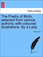 The Poetry of Birds, selected from various authors with coloured illustrations. By a Lady. - Anonymous