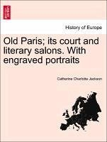 Old Paris its court and literary salons. With engraved portraits - Jackson, Catherine Charlotte