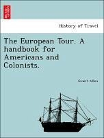 The European Tour. A handbook for Americans and Colonists. - Allen, Grant