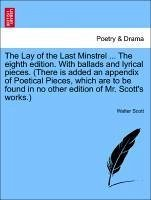 The Lay of the Last Minstrel ... The eighth edition. With ballads and lyrical pieces. (There is added an appendix of Poetical Pieces, which are to be found in no other edition of Mr. Scott's works.) THE ELEVENTH EDITION - Scott, Walter