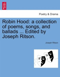 Robin Hood: a collection of poems, songs, and ballads ... Edited by Joseph Ritson. - Ritson, Joseph
