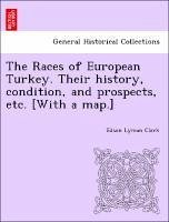 The Races of European Turkey. Their history, condition, and prospects, etc. [With a map.] - Clark, Edson Lyman