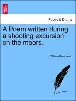 A Poem written during a shooting excursion on the moors. - Greenwood, William