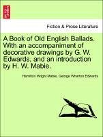 A Book of Old English Ballads. With an accompaniment of decorative drawings by G. W. Edwards, and an introduction by H. W. Mabie. - Mabie, Hamilton Wright Edwards, George Wharton