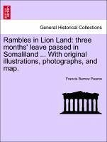 Rambles in Lion Land: three months' leave passed in Somaliland ... With original illustrations, photographs, and map. - Pearce, Francis Barrow