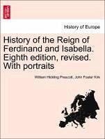 History of the Reign of Ferdinand and Isabella. Eighth edition, revised. With portraits. Vol. II - Prescott, William Hickling Kirk, John Foster