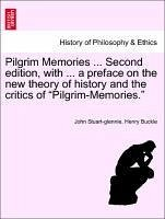 Pilgrim Memories ... Second edition, with ... a preface on the new theory of history and the critics - Stuart-glennie, John Buckle, Henry