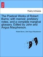 The Poetical Works of Robert Burns with memoir, prefatory notes, and a complete marginal glossary. Edited by John and Angus Macpherson. - Burns, Robert Macpherson, John Angus