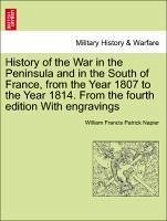 History of the War in the Peninsula and in the South of France, from the Year 1807 to the Year 1814. From the fourth edition With engravings. VOL. IV, FOURTH EDITION - Napier, William Francis Patrick