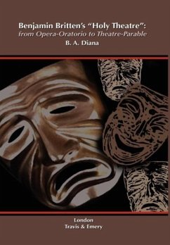 Benjamin Britten's 'Holy Theatre' from Opera-Oratorio to Theatre-Parable - Diana, Barbara A.