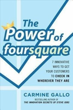 The Power of Foursquare: 7 Innovative Ways to Get Your Customers to Check in Wherever They Are - Gallo, Carmine