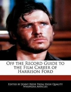 Off the Record Guide to the Film Career of Harrison Ford - Reese, Jenny
