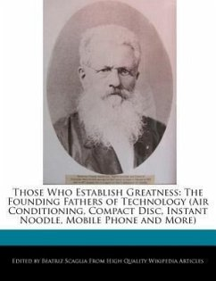 Those Who Establish Greatness: The Founding Fathers of Technology (Air Conditioning, Compact Disc, Instant Noodle, Mobile Phone and More) - Scaglia, Beatriz