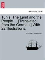 Tunis. The Land and the People ... [Translated from the German.] With 22 illustrations. - Hesse-wartegg, Ernst von