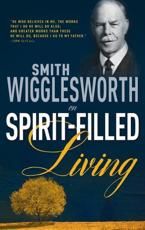 Smith Wigglesworth on Spirit Filled Living - Smith Wigglesworth