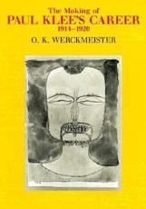 The Making of Paul Klee's Career, 1914-20 - O.K. Werckmeister
