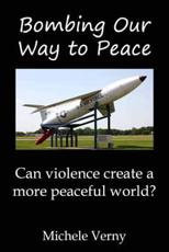 Bombing Our Way to Peace - Michele Verny