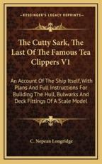 The Cutty Sark, the Last of the Famous Tea Clippers V1 - C Nepean Longridge