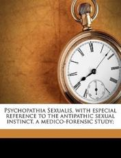 Psychopathia Sexualis, with Especial Reference to the Antipathic Sexual Instinct, a Medico-Forensic Study; - R Von 1840 Krafft-Ebing, Francis Joseph Rehman