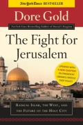 The Fight for Jerusalem: Radical Islam, The West, and The Future of the Holy City - Gold, Dore