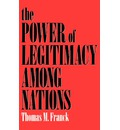 The Power of Legitimacy Among Nations - Murray and Ida Becker Professor of Law and Director of the Center for International Studies at the School of Law Thomas M Franck
