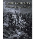 Dore's Knights and Medieval Adventure - Gustave Dore