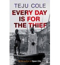 Every Day is for the Thief - Teju Cole