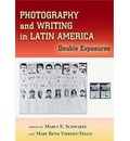 Photography and Writing in Latin America - Marcy E Schwartz