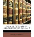 Manual of Universal Church History, Volume 3 - Johannes Baptist Alzog