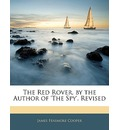The Red Rover, by the Author of 'The Spy'. Revised - James Fenimore Cooper