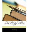 The Writings of Mark Twain: Sketches, New and Old