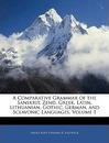 A Comparative Grammar of the Sanskrit, Zend, Greek, Latin, Lithuanian, Gothic, German, and Sclavonic Languages, Volume 1 - Franz Bopp