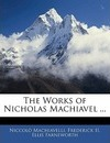 The Works of Nicholas Machiavel ... - Niccolo Machiavelli