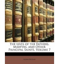 The Lives of the Fathers, Martyrs, and Other Principal Saints, Volume 7 - Alban Butler
