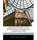 Our Sketching Club: Letters and Studies on Landscape Art