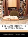 Big Game Shooting in Upper Burma - George Patrick Elystan Evans