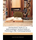 Introduction a la Mecanique Industrielle Physique Ou Experimentale - Jean-Victor Poncelet