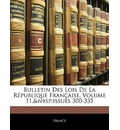 Bulletin Des Lois de La Republique Francaise, Volume 11, Issues 300-335 - France