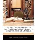 Lectures on the History of the Development of Chemistry Since the Time of Lavoisier - Albert Ladenburg