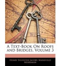 A Text-Book on Roofs and Bridges, Volume 3 - Henry Sylvester Jacoby