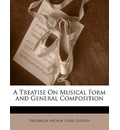 A Treatise on Musical Form and General Composition - Frederick Arthur Gore Ouseley