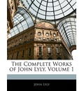 The Complete Works of John Lyly, Volume 1 - John Lyly