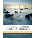 The Homoeopathic Recorder, Volume 9 - Hahnemannian Association International Hahnemannian Association