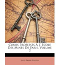Cours Professes A L' Ecole Des Mines de Paris, Volume 2 - Jules Pierre Callon
