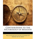Contributions to the Arch]ology of Missouri - William Bleecker Potter