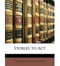 Stories to ACT - Frances G Wickes