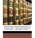 Syntaxis Mathematica, Volume 1, Part 1 - Johan Ludvig Heiberg