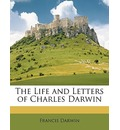 The Life and Letters of Charles Darwin - Francis Darwin